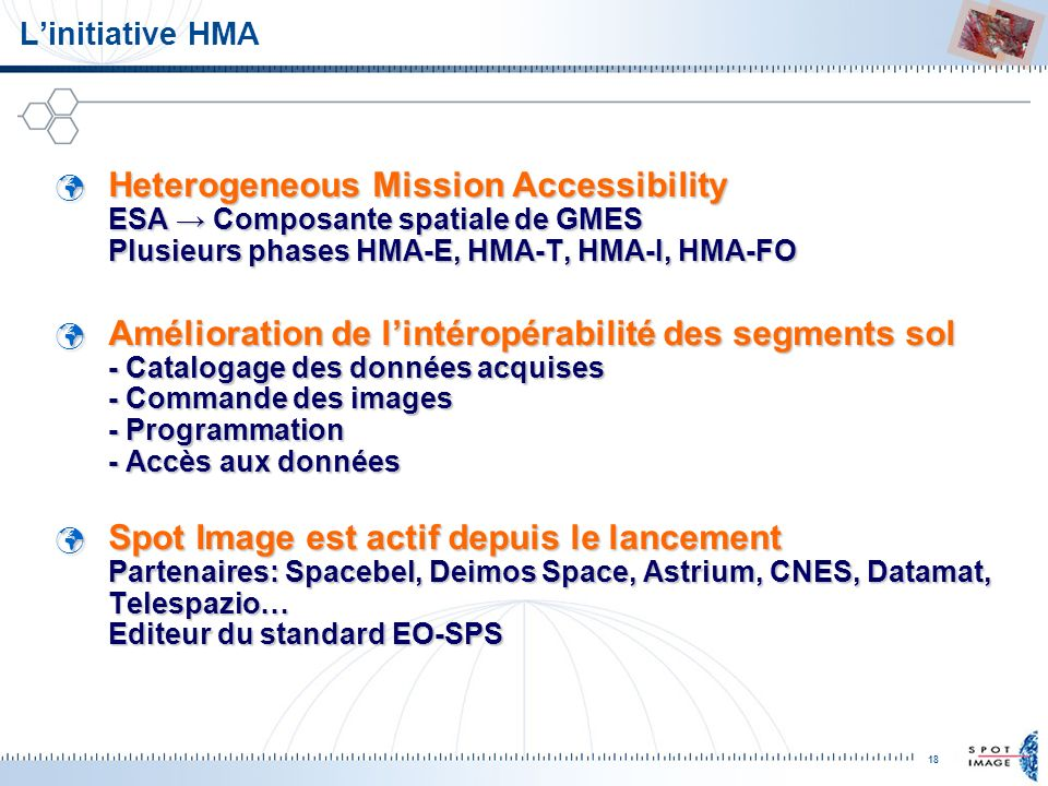 L'initiative HMA Heterogeneous Mission Accessibility ESA → Composante spatiale de GMES Plusieurs phases HMA-E, HMA-T, HMA-I, HMA-FO.