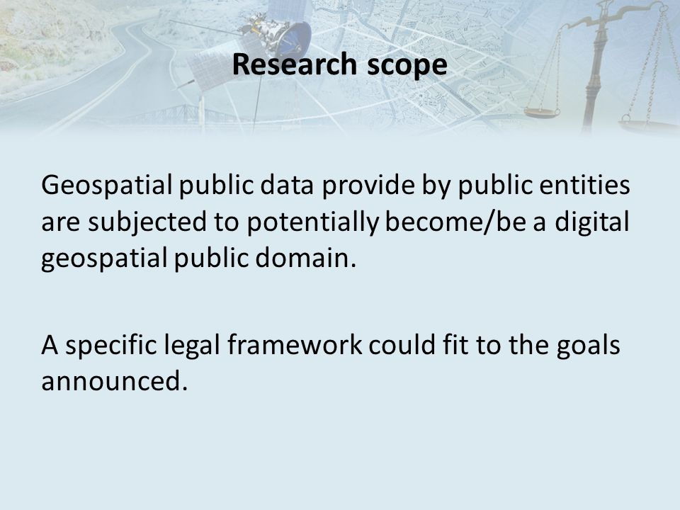 Research scope Geospatial public data provide by public entities are subjected to potentially become/be a digital geospatial public domain.