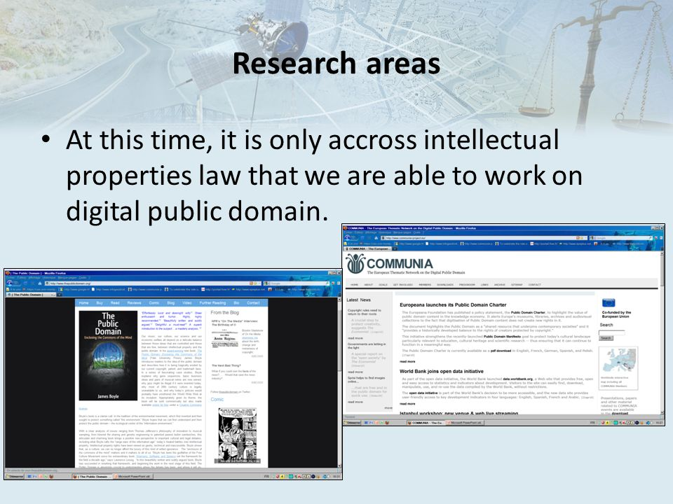 Research areas At this time, it is only accross intellectual properties law that we are able to work on digital public domain.