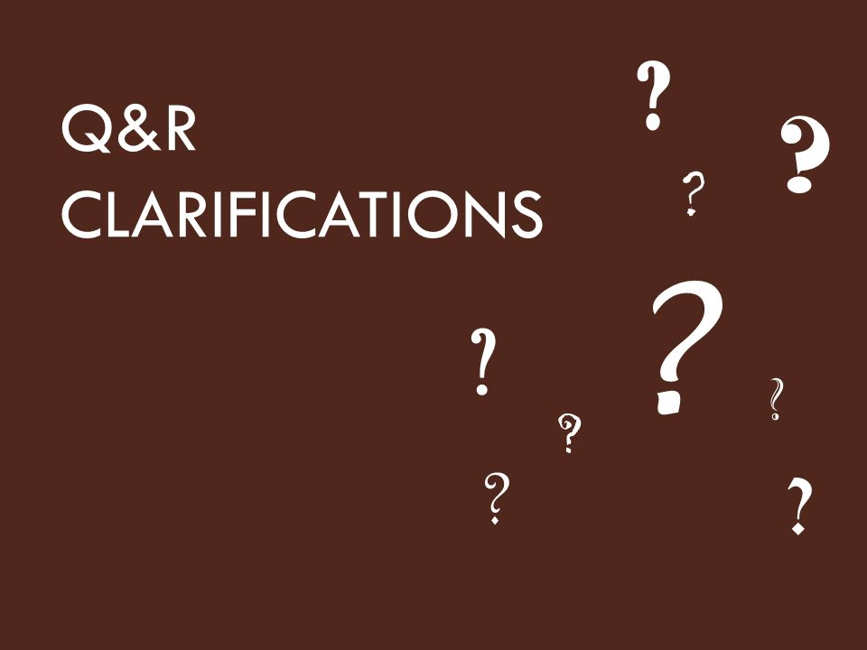 Q&R CLARIFICATIONS For presenter: