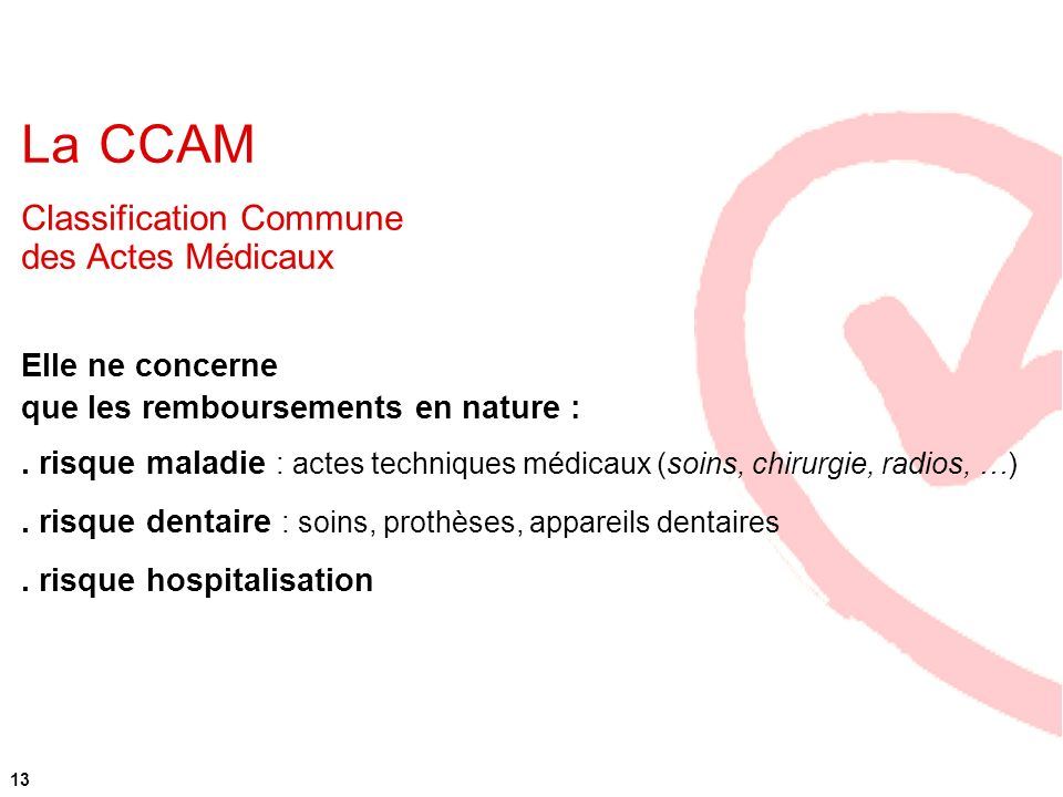La CCAM Classification Commune des Actes Médicaux Elle ne concerne