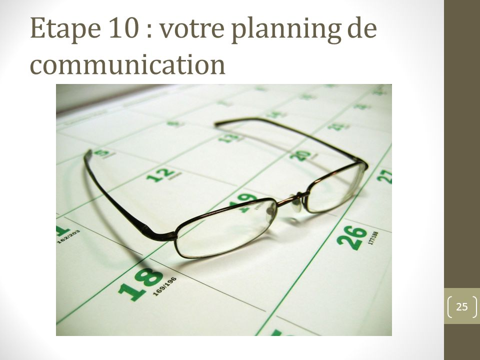 Etape 10 : votre planning de communication
