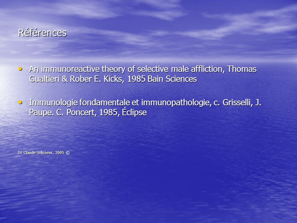 Références An immunoreactive theory of selective male affliction, Thomas Gualtieri & Rober E. Kicks, 1985 Bain Sciences.