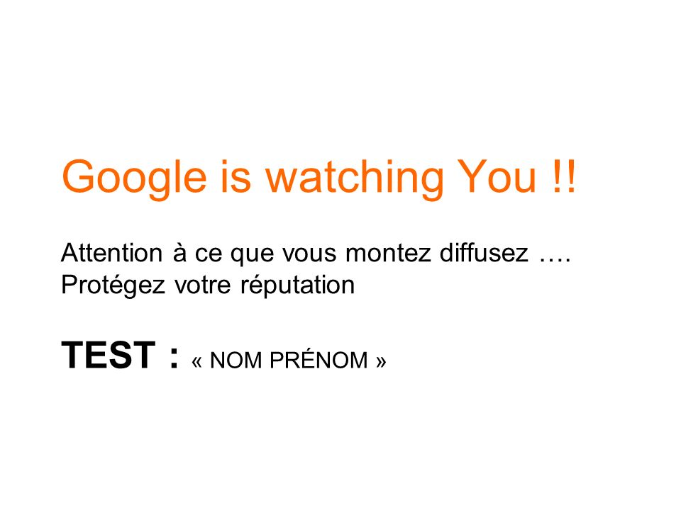 Google is watching You !! Test : « nom prénom »