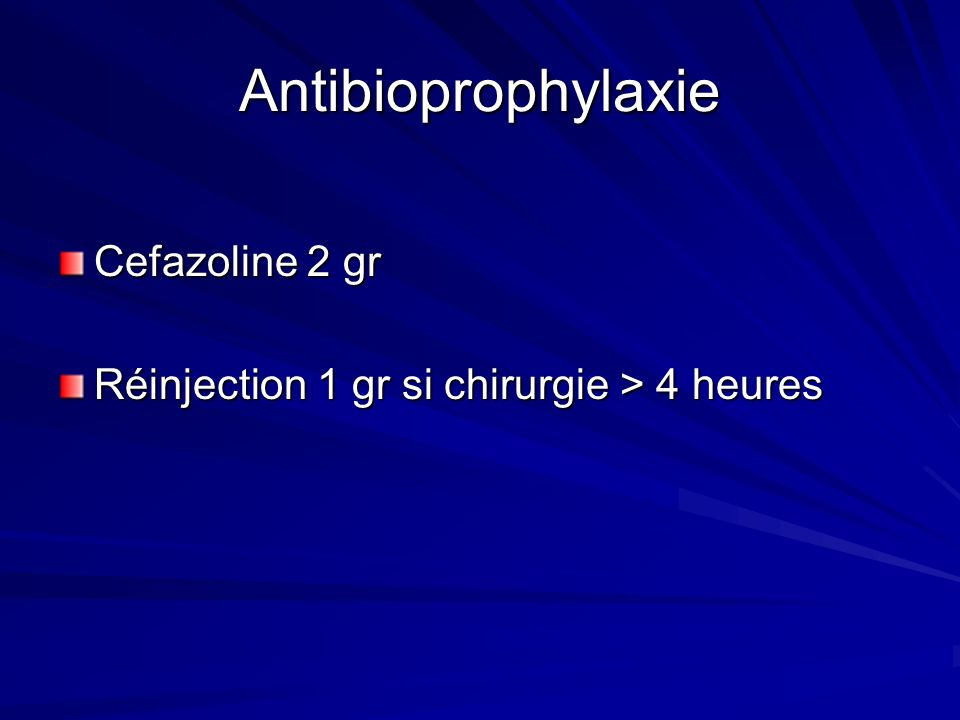 Antibioprophylaxie Cefazoline 2 gr