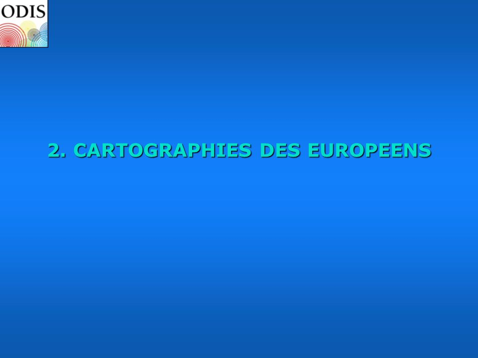 2. CARTOGRAPHIES DES EUROPEENS