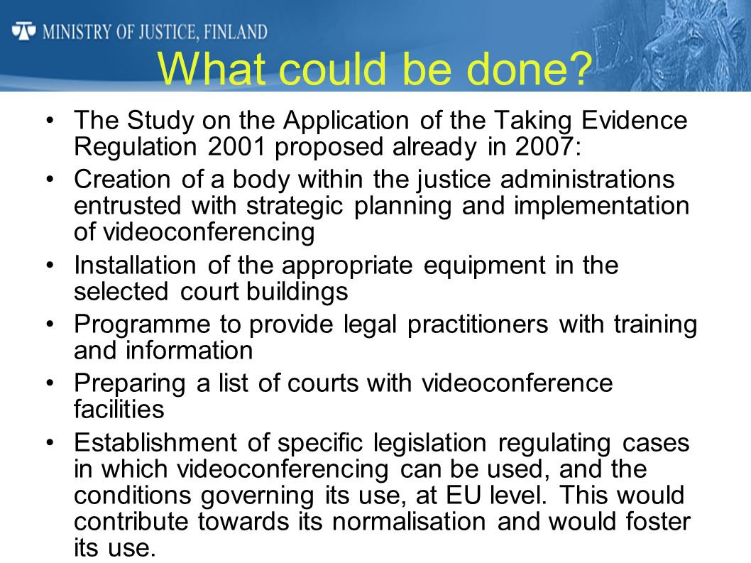 What could be done The Study on the Application of the Taking Evidence Regulation 2001 proposed already in 2007:
