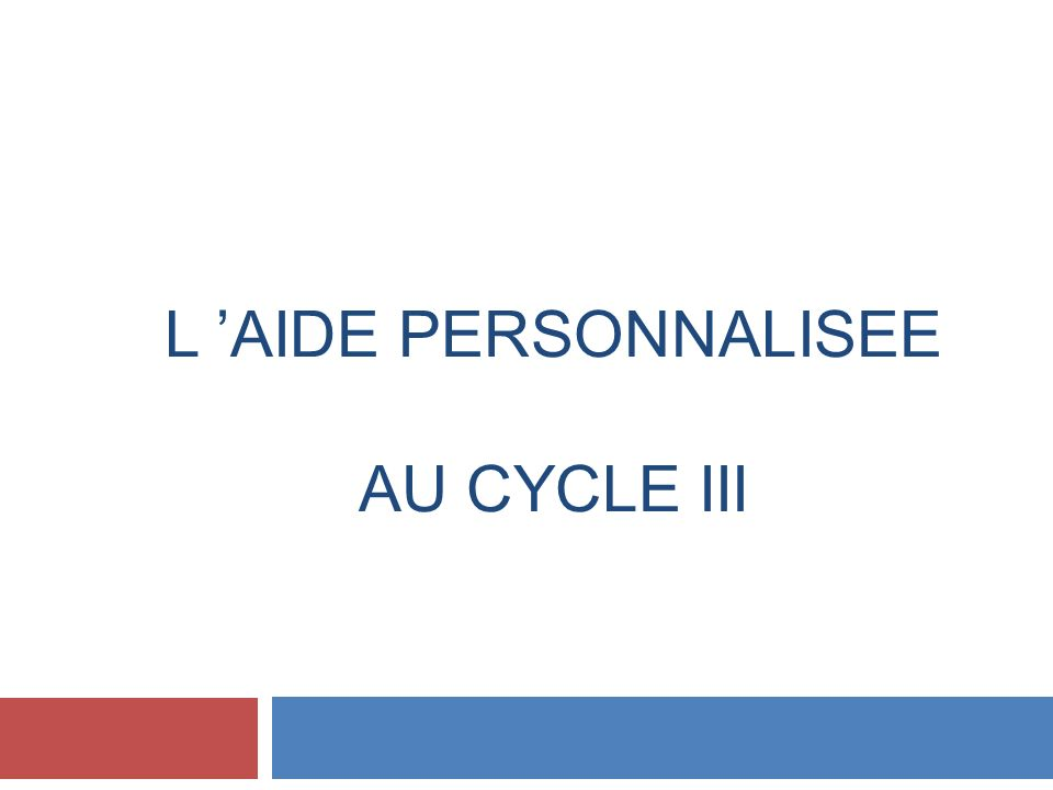 L 'AIDE PERSONNALISEE au Cycle III