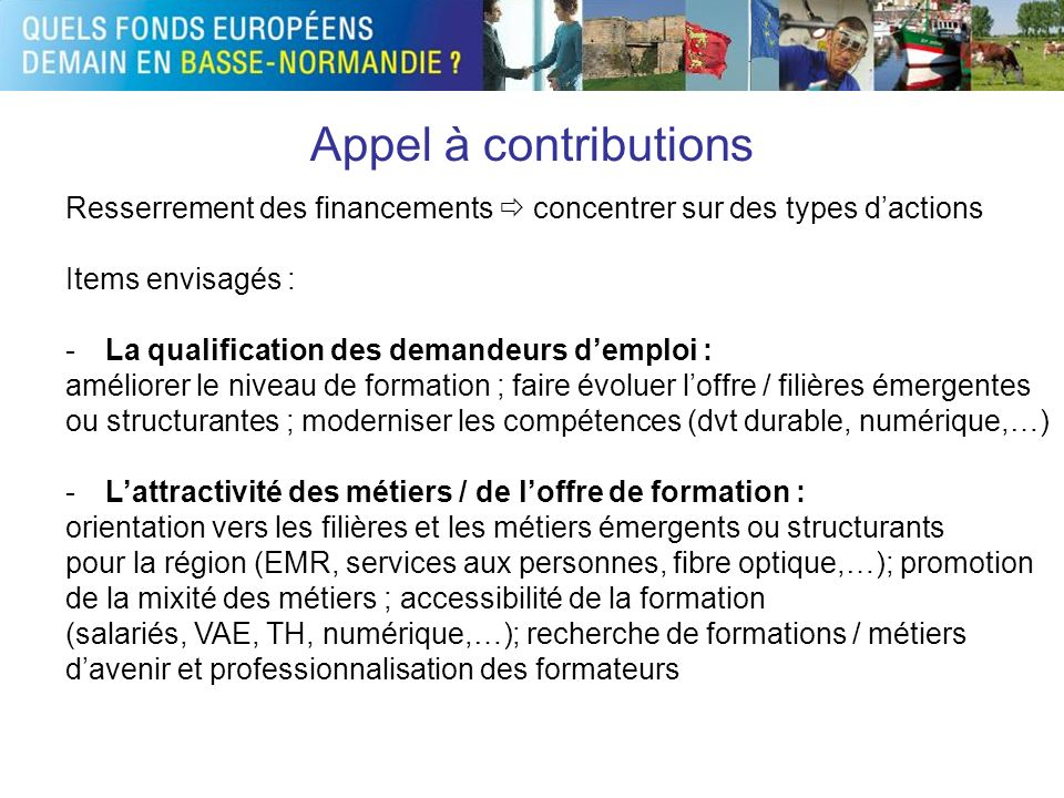 Appel à contributions Resserrement des financements  concentrer sur des types d'actions. Items envisagés :