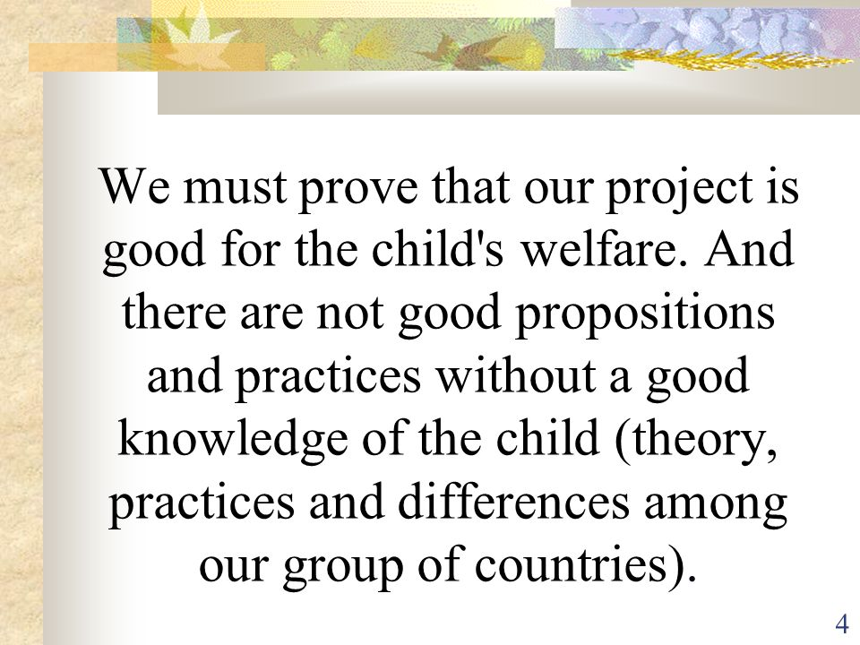 We must prove that our project is good for the child s welfare