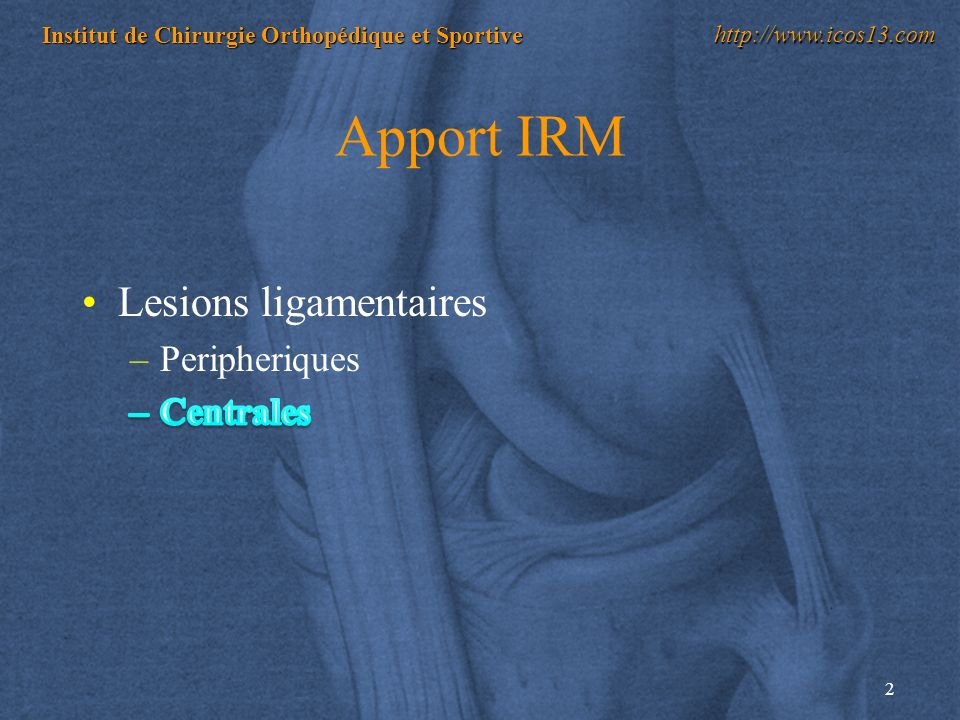 Apport IRM Lesions ligamentaires Peripheriques Centrales