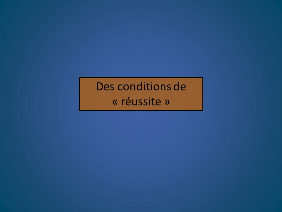 Des conditions de « réussite »
