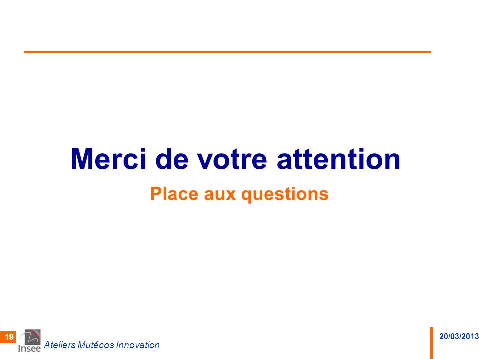 Merci de votre attention Place aux questions