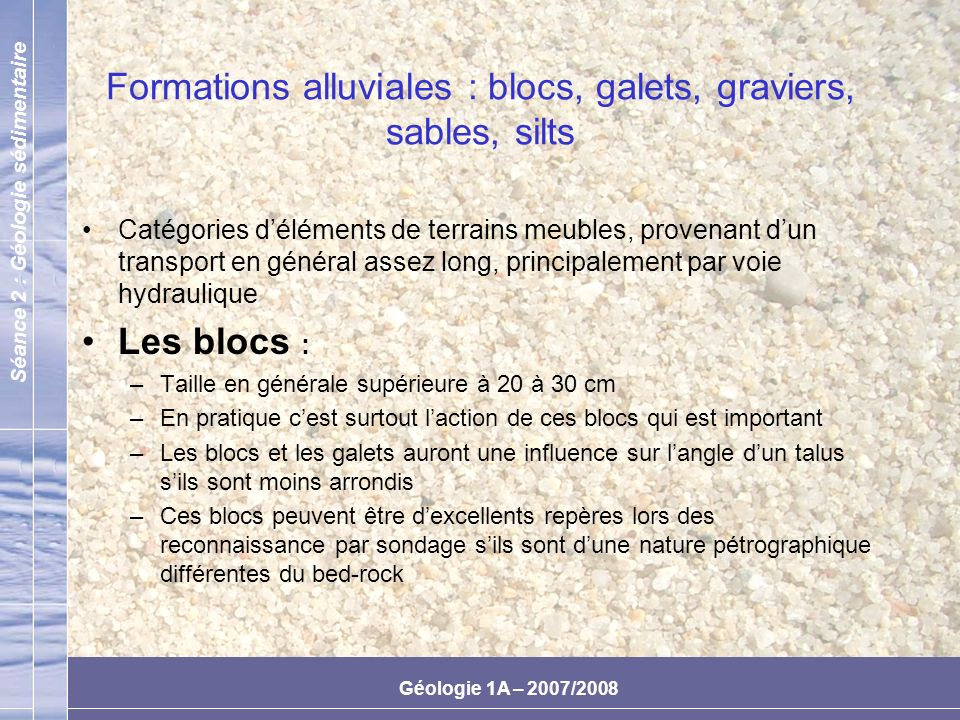 Formations alluviales : blocs, galets, graviers, sables, silts
