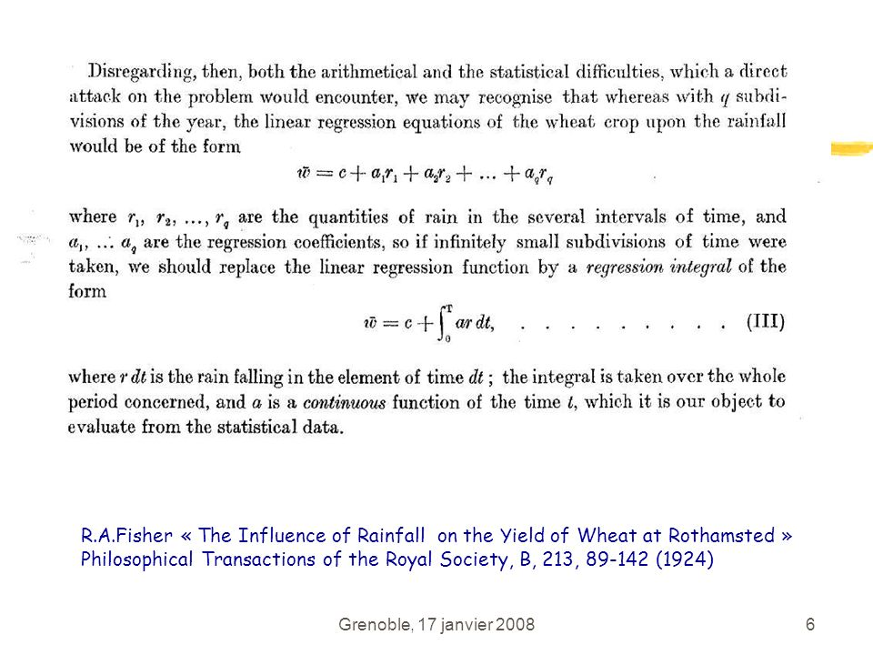 R.A.Fisher « The Influence of Rainfall on the Yield of Wheat at Rothamsted » Philosophical Transactions of the Royal Society, B, 213, 89-142 (1924)