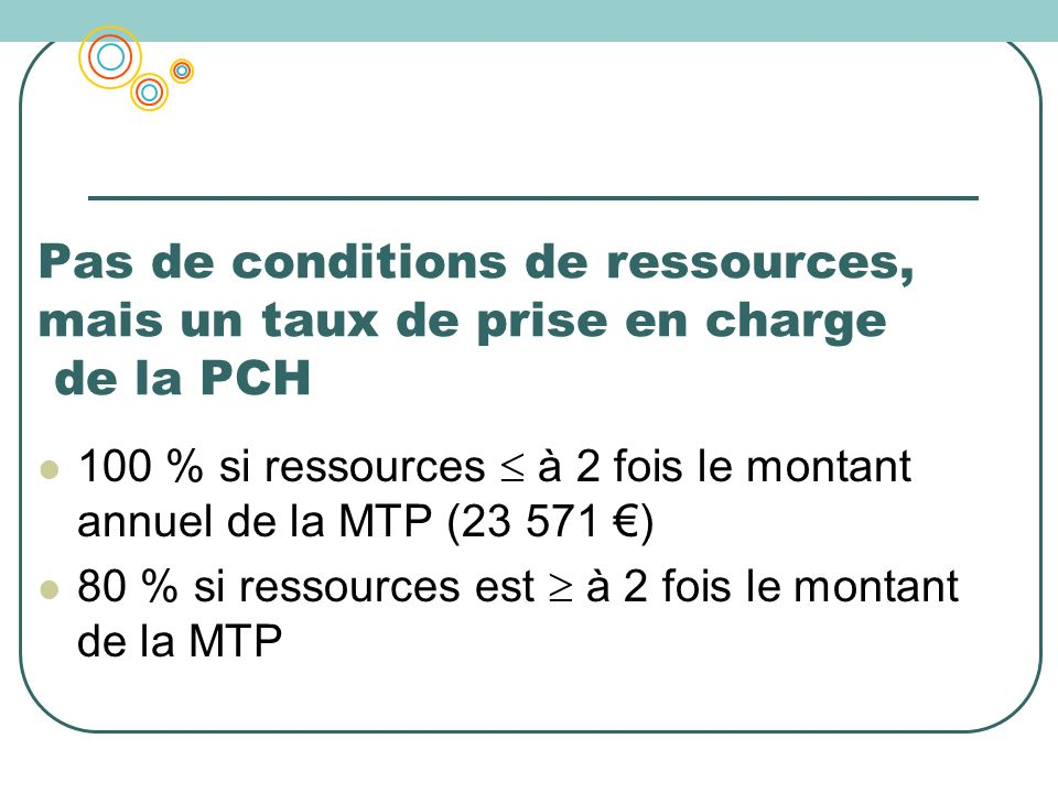Pas de conditions de ressources, mais un taux de prise en charge de la PCH