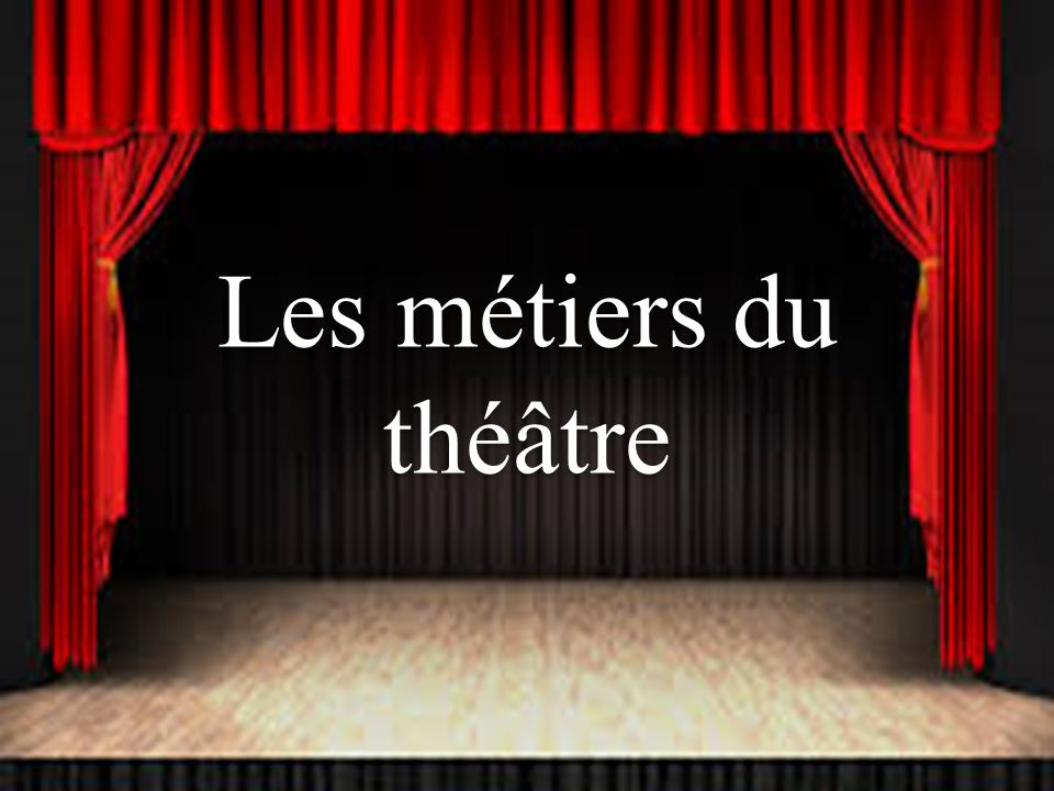 Les métiers du théâtre.