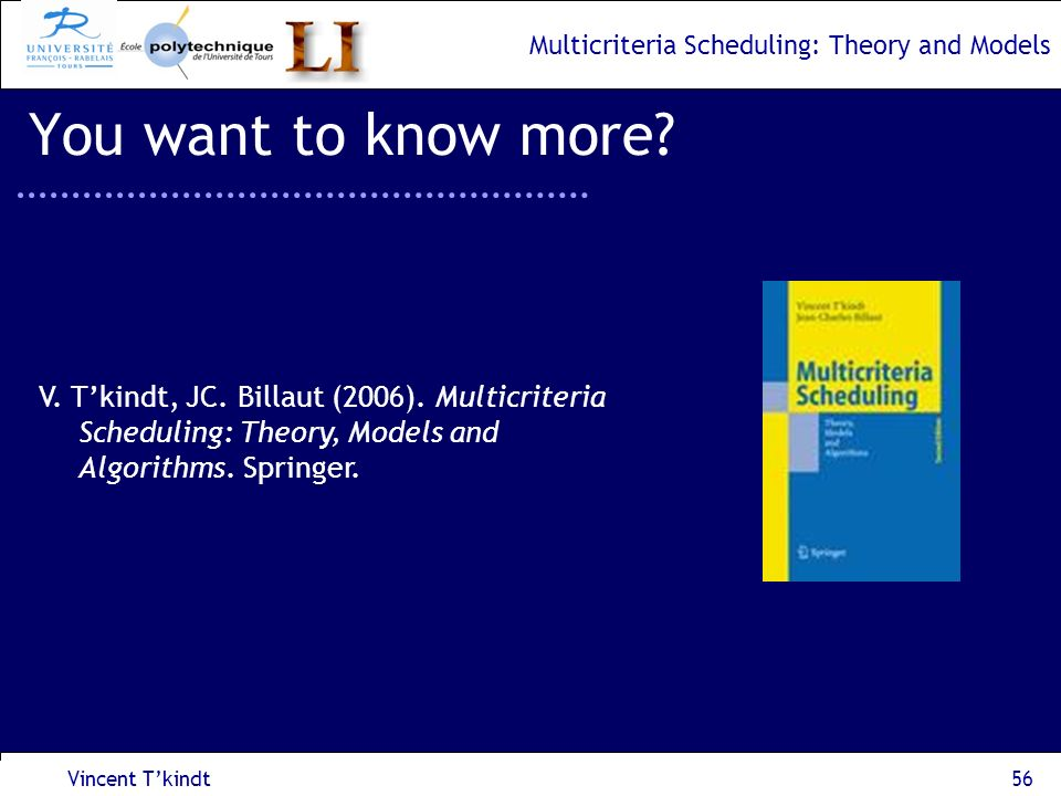 You want to know more V. T'kindt, JC. Billaut (2006). Multicriteria Scheduling: Theory, Models and Algorithms. Springer.