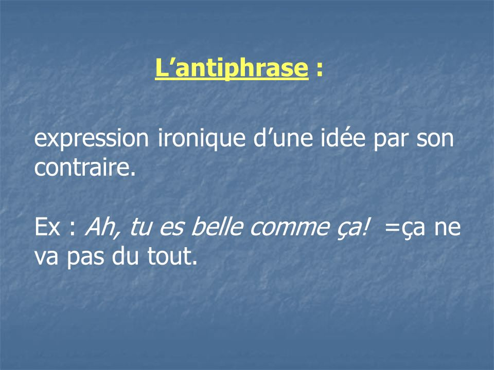 L'antiphrase : expression ironique d'une idée par son contraire.