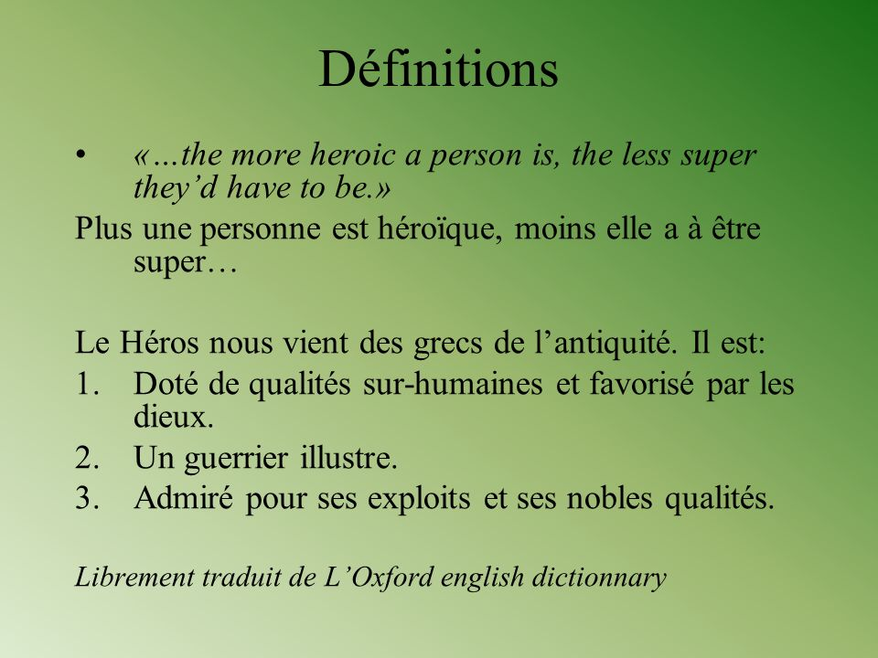 Définitions «…the more heroic a person is, the less super they'd have to be.» Plus une personne est héroïque, moins elle a à être super…