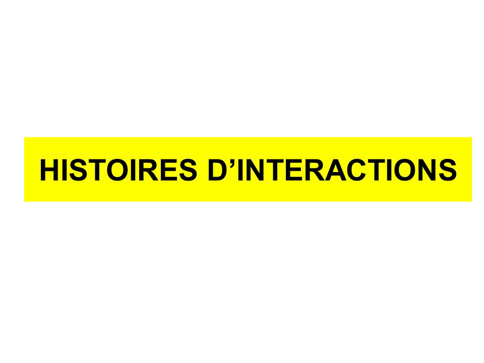 HISTOIRES D'INTERACTIONS