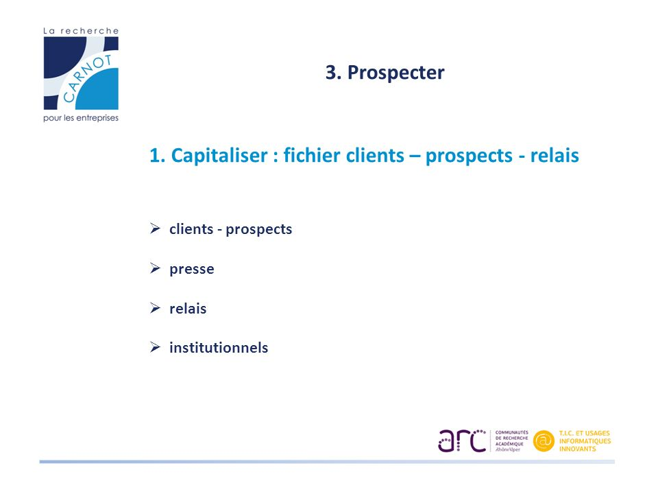 1. Capitaliser : fichier clients – prospects - relais
