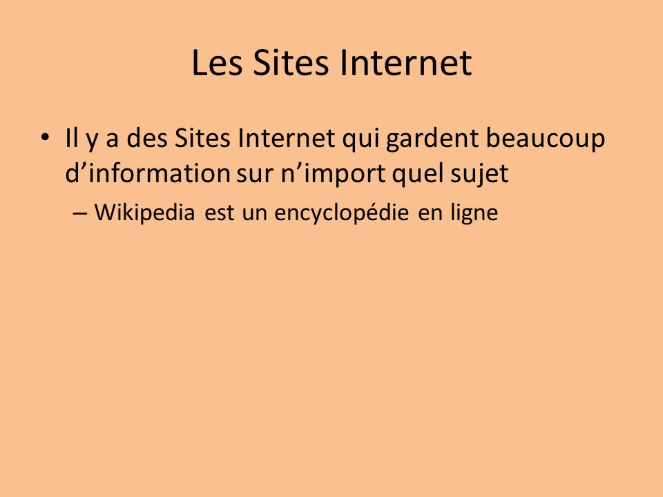 Les Sites Internet Il y a des Sites Internet qui gardent beaucoup d'information sur n'import quel sujet.