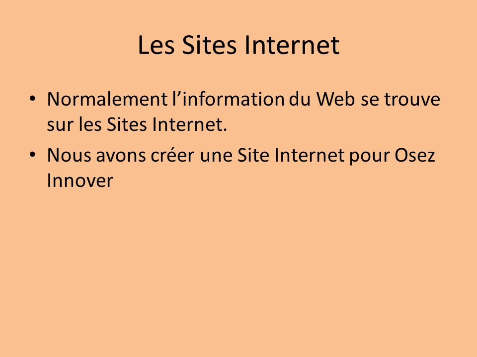 Les Sites Internet Normalement l'information du Web se trouve sur les Sites Internet.