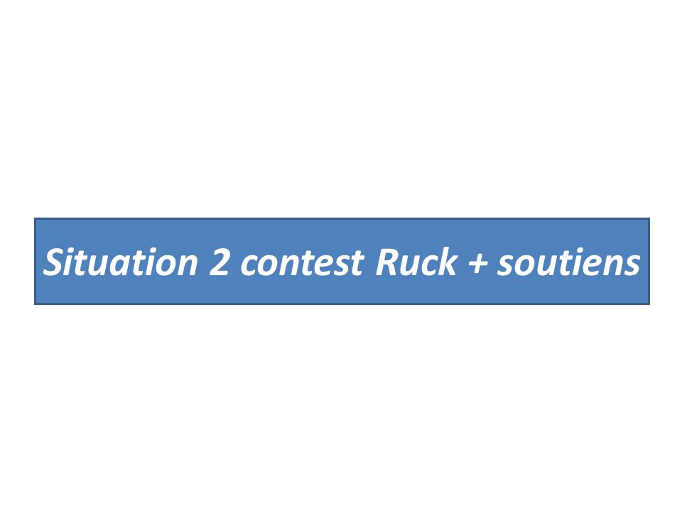 Situation 2 contest Ruck + soutiens