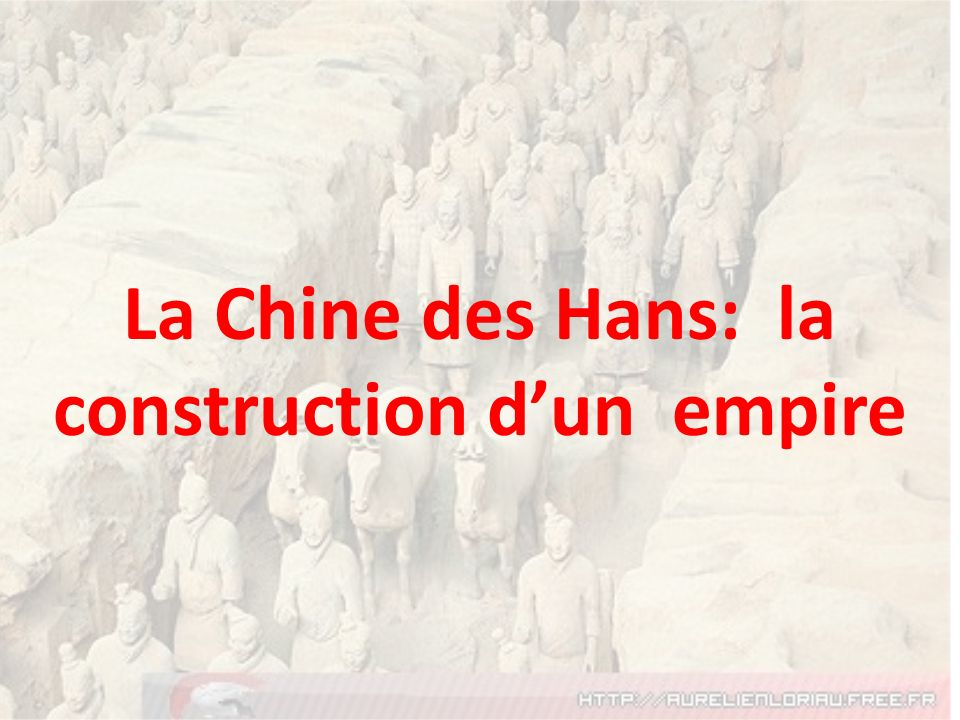 La Chine des Hans: la construction d'un empire