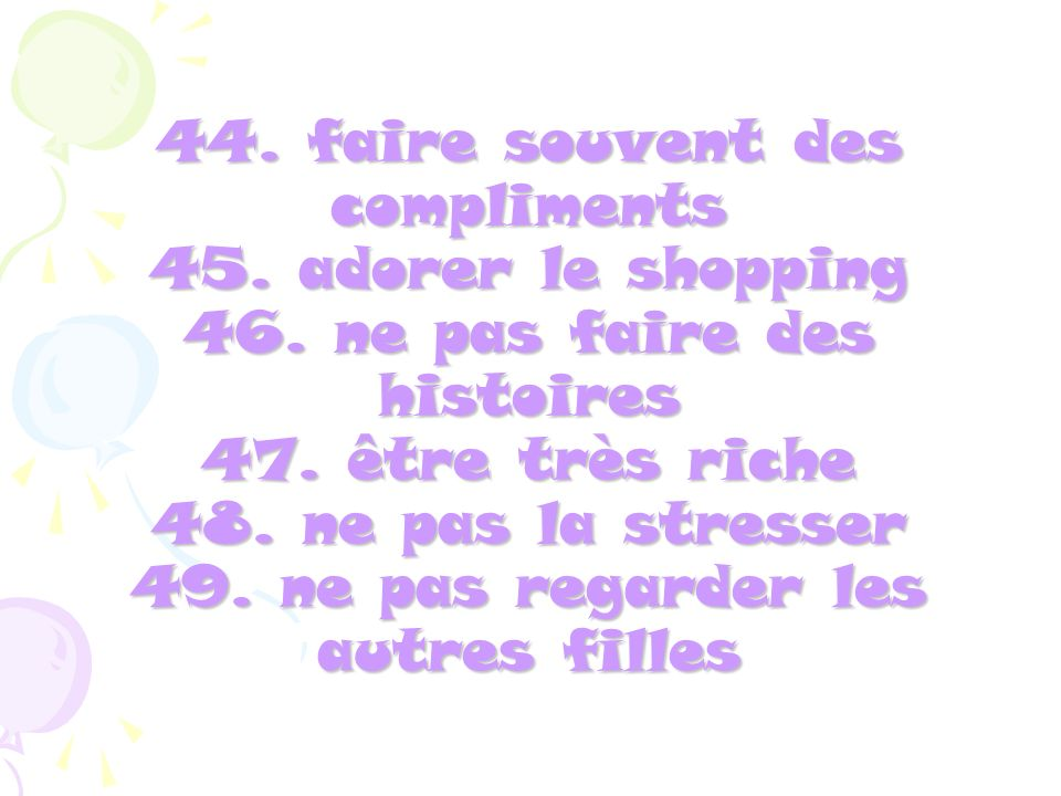44. faire souvent des compliments 45. adorer le shopping 46