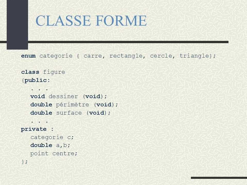 CLASSE FORME enum categorie { carre, rectangle, cercle, triangle};