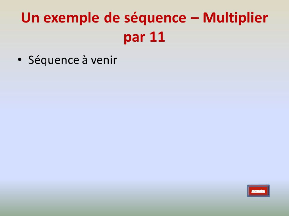 Un exemple de séquence – Multiplier par 11