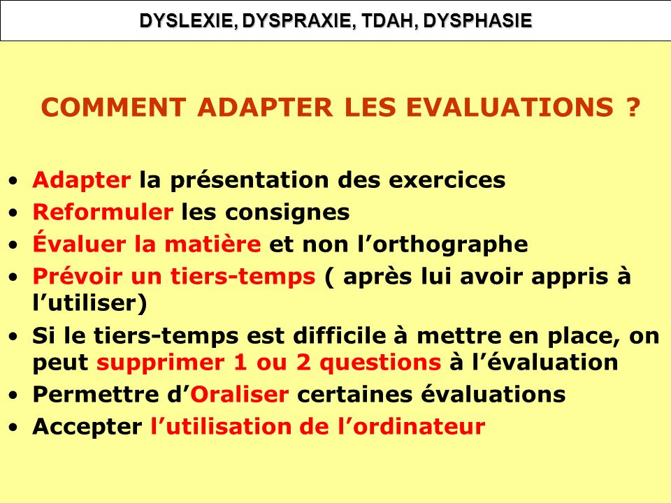 DYSLEXIE, DYSPRAXIE, TDAH, DYSPHASIE COMMENT ADAPTER LES EVALUATIONS