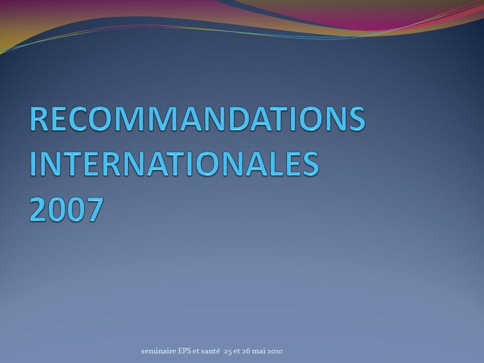 RECOMMANDATIONS INTERNATIONALES 2007