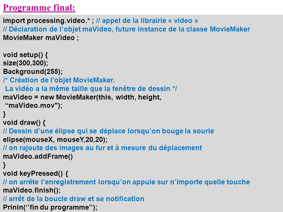 Programme final: import processing.video.* ; // appel de la librairie « video »