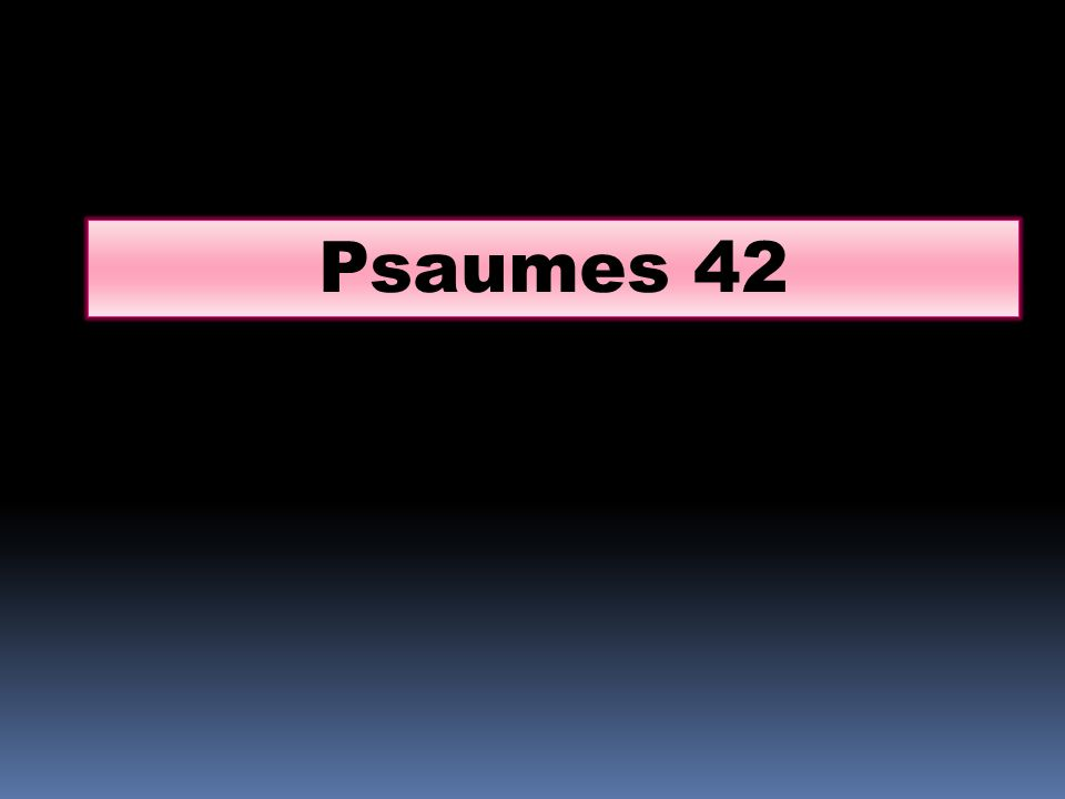 Psaumes 42