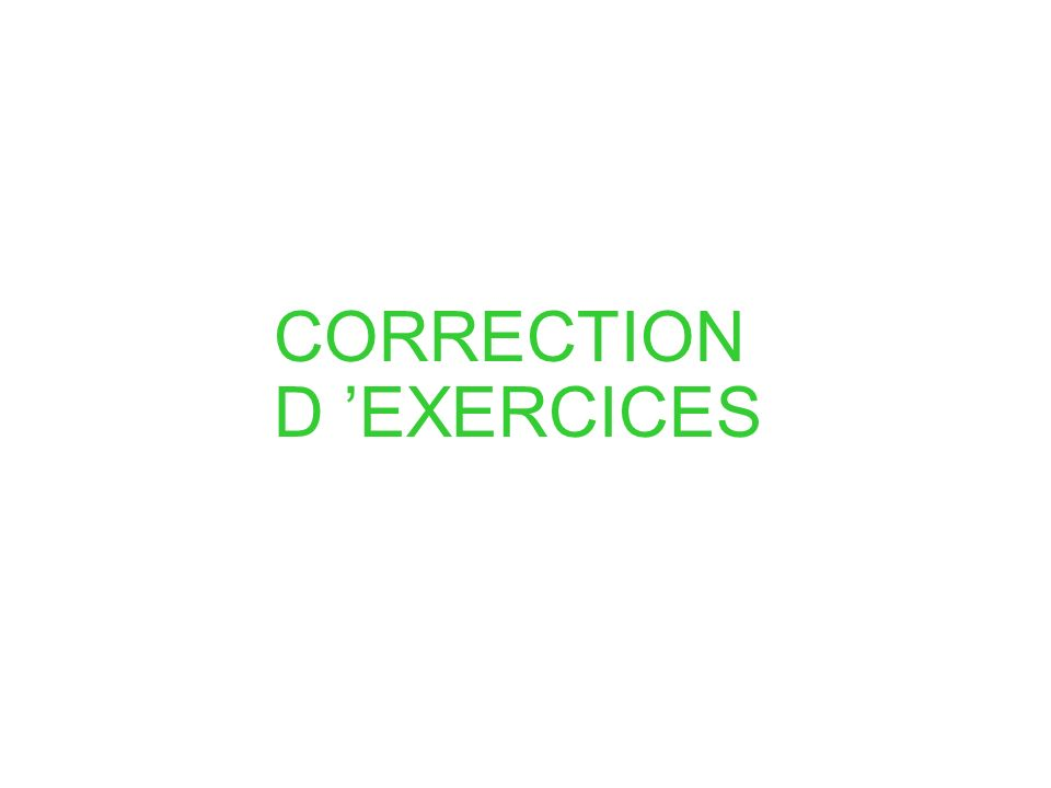 CORRECTION D 'EXERCICES