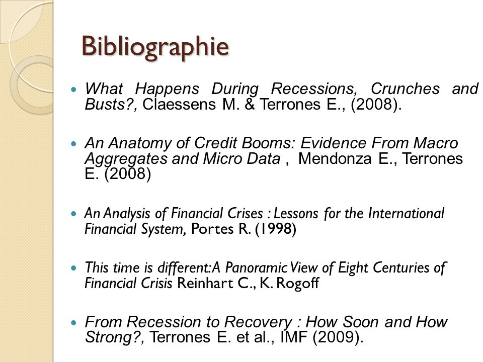 Bibliographie What Happens During Recessions, Crunches and Busts , Claessens M. & Terrones E., (2008).