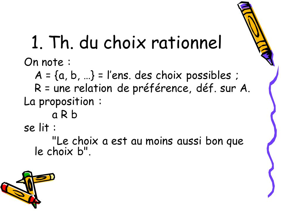 1. Th. du choix rationnel On note :
