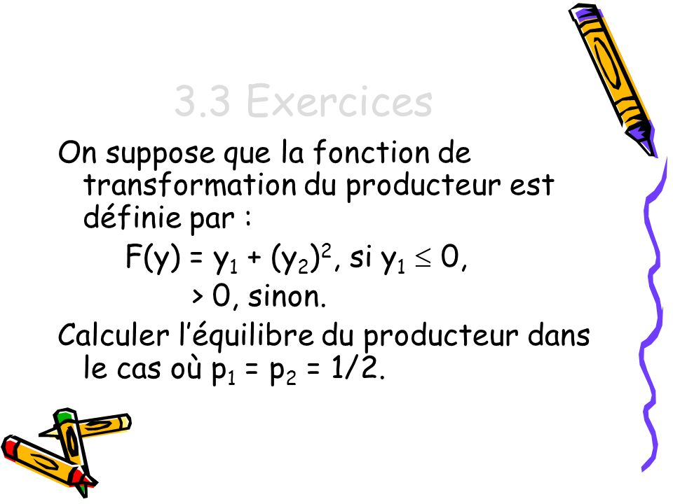 3.3 Exercices On suppose que la fonction de transformation du producteur est définie par : F(y) = y1 + (y2)2, si y1  0,