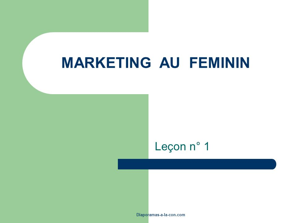 MARKETING AU FEMININ Leçon n° 1 Diaporamas-a-la-con.com