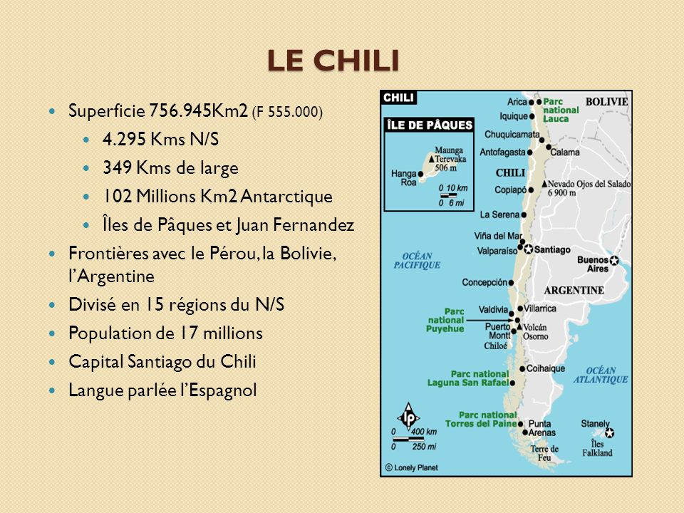 LE CHILI Superficie 756.945Km2 (F 555.000) 4.295 Kms N/S