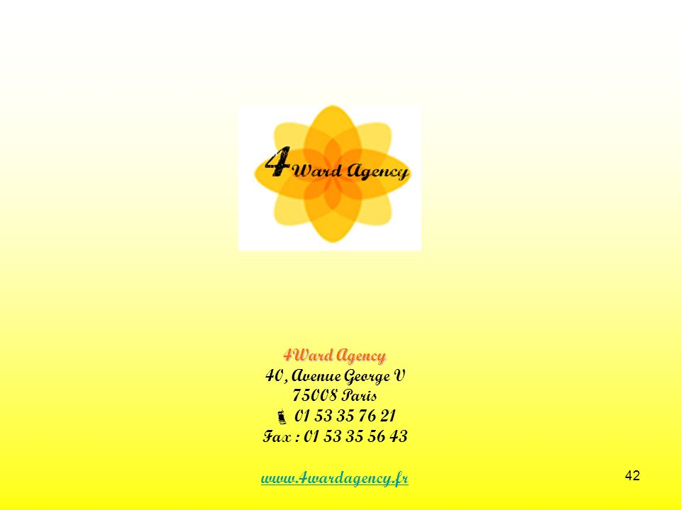 4Ward Agency 40, Avenue George V 75008 Paris  01 53 35 76 21