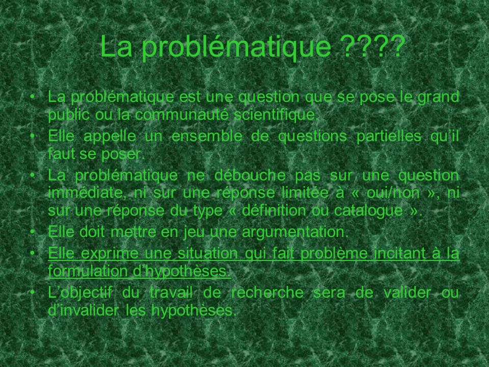 La problématique La problématique est une question que se pose le grand public ou la communauté scientifique.