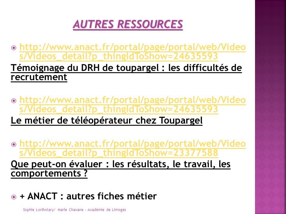 AUTRES RESSOURCES http://www.anact.fr/portal/page/portal/web/Video s/Videos_detail p_thingIdToShow=24635593.