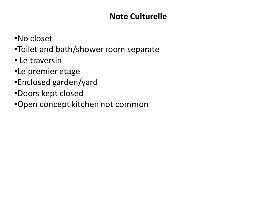 Note Culturelle No closet. Toilet and bath/shower room separate. Le traversin. Le premier étage.