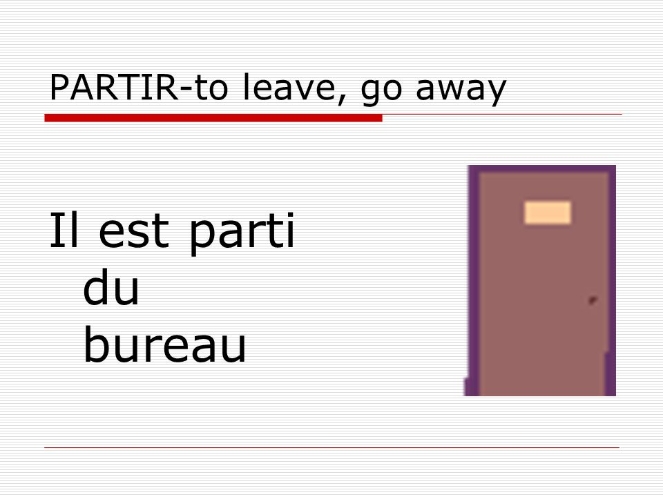 PARTIR-to leave, go away