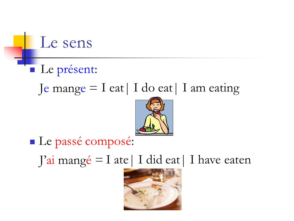 Le sens Le présent: Je mange = I eat| I do eat| I am eating