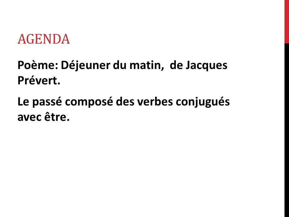 Agenda Poème Déjeuner Du Matin De Jacques Prévert Le Passé Composé Des Verbes Conjugués Avec être